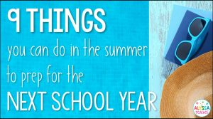9 Things Teachers Can Do During the Summer to Prep for the Next School Year