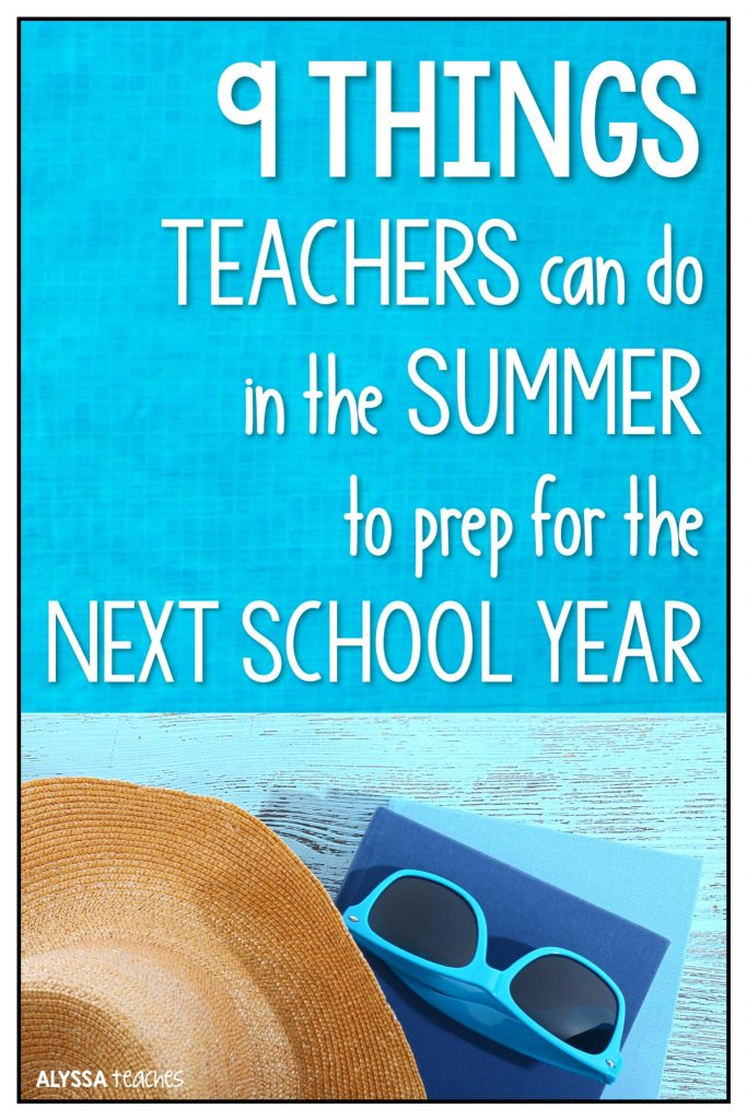 9 things teachers can do over the summer to get ready for the next school year