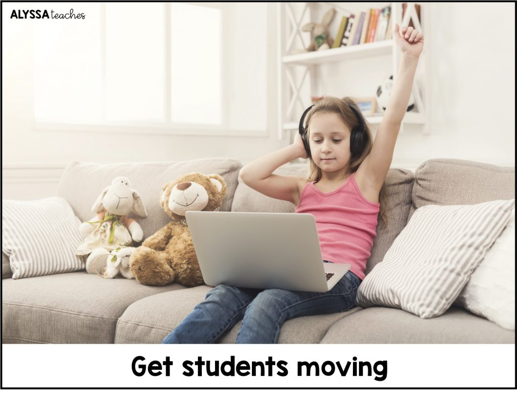 Use movement to get students moving whenever possible during your distance learning lessons.